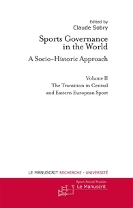 Claude Sobry - Sports Governance in the World - A Socio-Historic Approach - Volume 2, The Transition in Central and Eastern European Sport.