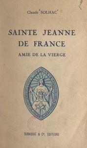 Claude Solhac et Anne-Marie Dupont - Sainte Jeanne de France - Amie de la Vierge.