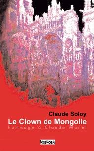Claude Soloy - Le Clown de Mongolie - Hommage à Claude Monet.