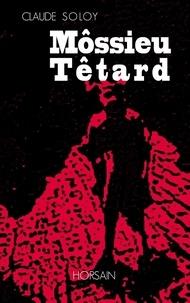 Claude Soloy - Môssieur Têtard.