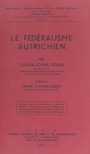 Claude-Sophie Douin et Georges Burdeau - Le fédéralisme autrichien.