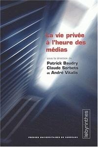 Claude Sorbets et  Collectif - La vie privée à l'heure des médias.