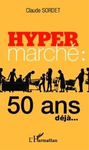 Claude Sordet - L'hypermarché : 50 ans déjà....