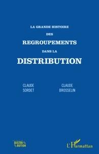 Claude Sordet et Claude Brosselin - La grande histoire des regroupements dans la distribution.