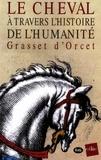 Claude-Sosthène Grasset d'Orcet - Le cheval à travers l'histoire de l'humanité.