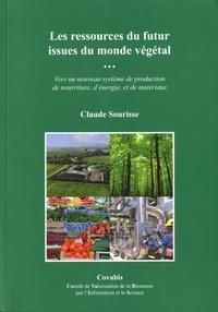Claude Sourisse - Les ressources du futur issues du monde végétal - Vers un nouveau système de production de nourriture, d'énergie, et de matériaux.