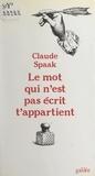 Claude Spaak - Le mot qui n'est pas écrit t'appartient.