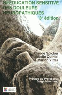 Claude Spicher et Isabelle Quintal - Rééducation sensitive des douleurs neuropathiques - Des troubles de base aux complications des troubles de la sensibilité cutanée lors de lésions neurologiques périphériques & cérébrales.