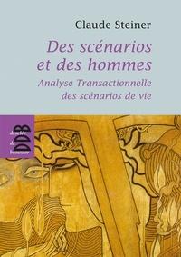 Claude Steiner - Des scénarios et des hommes - Analyse transactionnelle des scénarios de vie.