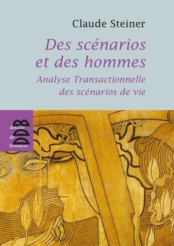 Des scénarios et des hommes. Analyse transactionnelle des scénarios de vie