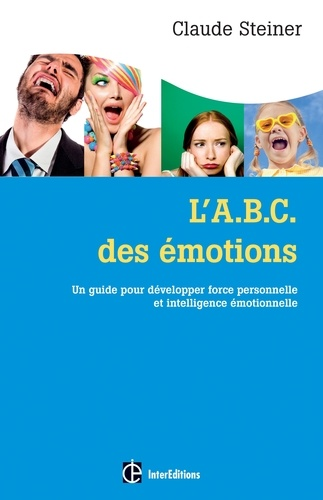 Claude Steiner - L'A.B.C. des émotions - Un guide pour développer force personnelle et intelligence emotionnelle.
