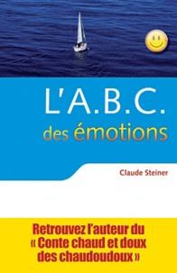 Claude Steiner - L'ABC des émotions - Un guide pour développer force personnelle et intelligence émotionnelle.