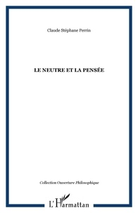 Claude Stéphane Perrin - Le neutre et la pensée.