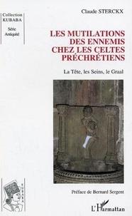 Claude Sterckx - Les mutilations des ennemis chez les Celtes préchrétiens - La tête, les seins, le Graal.