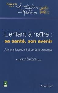 Claude Sureau - L'enfant à naître : sa santé, son avenir - Agir avant, pendant et après la grossesse.