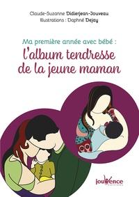 Ma première année avec bébé : l'album tendresse de la jeune maman - Claude-Suzanne Didierjean-Jouveau |
