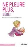 Claude-Suzanne Didierjean-Jouveau - Ne pleure plus bébé !.