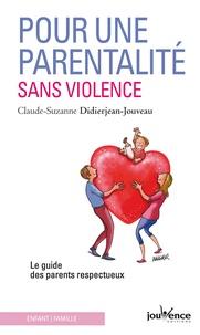 Claude-Suzanne Didierjean-Jouveau - Pour une parentalité sans violence - Le guide des parents respectueux.