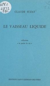 Claude Suzat - Le vaisseau liquide.