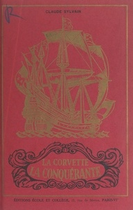 Claude Sylvain et Camille Berl - La corvette La Conquérante - Roman d'aventures historiques.