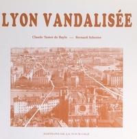 Claude Tamet de Bayle et Bernard Schreier - Lyon vandalisée.