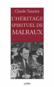 Claude Tannery - L'héritage spirituel de Malraux suivi d'un entretien avec André Malraux.