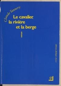 Claude Tannery - Le cavalier, la rivière et la berge.