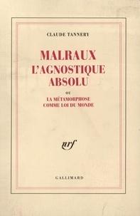 Claude Tannery - Malraux l'agnost absolu.