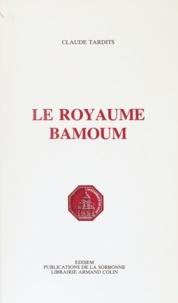 Claude Tardits - Le royaume bamoum.