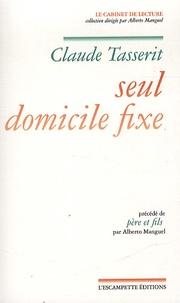 Claude Tasserit et Alberto Manguel - Seul Domicile Fixe - Précédé de Père et fils.