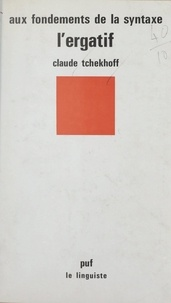 Claude Tchekhoff et André Martinet - Aux fondements de la syntaxe : l'ergatif.