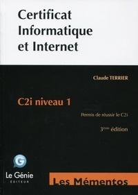 Claude Terrier - Certificat informatique et Internet : C2i niveau 1 - Permis de réussir le C2i.