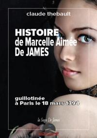 Claude Thébault - Histoire de Marcelle Aimée de James - guillotinée à Paris le 18 mars 1794.