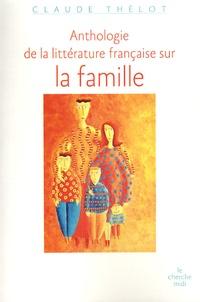 Claude Thélot - Anthologie de la littérature française sur la famille.