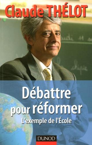 Claude Thélot - Débattre pour réformer - L'exemple de l'Ecole.