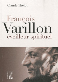 Claude Thélot - François Varillon, éveilleur spirituel.