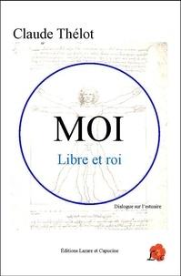 Claude Thélot - Moi, libre et roi - Dialogue sur l'estuaire.