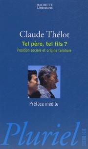 Claude Thélot - Tel père, tel fils ? - Position sociale et origine familiale.