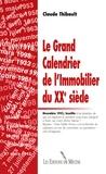 Claude Thibault - Le Grand Calendrier de l'Immobilier du XXe siècle.