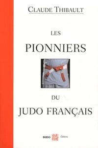 Claude Thibault - Les pionniers du judo français.