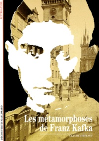 Claude Thiébaut - Les métamorphoses de Franz Kafka.