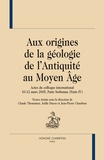 Claude Thomasset et Joëlle Ducos - Aux origines de la géologie de l'Antiquité au Moyen Age - Actes du colloque international 10-12 mars 2005, Paris Sorbonne (Paris IV).