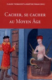 Claude Thomasset et Martine Pagan - Cacher, se cacher au Moyen Age.