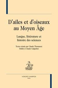 Claude Thomasset - D'ailes et d'oiseaux au Moyen Age - Langue, littérature et histoire des sciences.