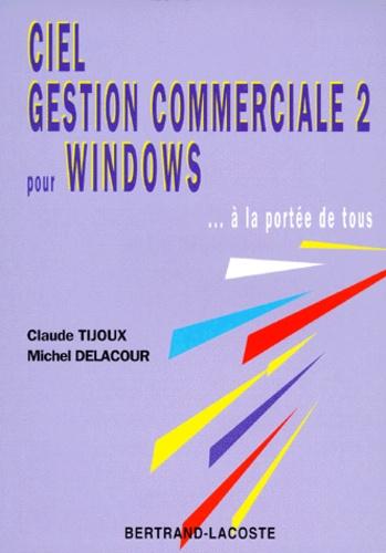 Claude Tijoux et Michel Delacour - Ciel gestion commerciale sous Windows... à la portée de tous.