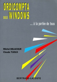 Claude Tijoux et Michel Delacour - Ordicompta sous Windows... à la portée de tous.