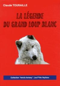 Claude Touraille - La légende du grand loup blanc.