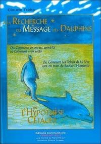 Claude Traks - A la recherche du message des dauphins - L'hypothèse cétacés.