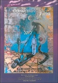 Claude Traks - Les dernières pièces du puzzle - Objectif 2012 ou la Mission Spirituelle de l'Europe et de la France.