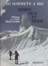 Claude Traynard et Philippe Traynard - Dômes, pics et neige - 103 sommets à ski.